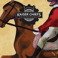Start The Revolution Without Me by Kaiser Chiefs