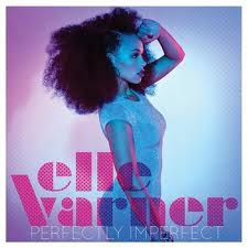 """Perfectly Imperfect"" by Elle Varner"