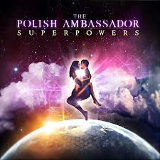 """Superpowers"" by The Polish Ambassador"